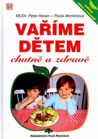 Vaříme dětem chutně a zdravě - Peter Horan, Pavla Momčilová